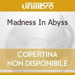 MADNESS IN ABYSS                          cd musicale di AMDUSCIA