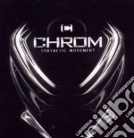 Chrom - Synthetic Movement cd musicale di Chrom