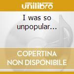 I was so unpopular... cd musicale di Billie the vision &