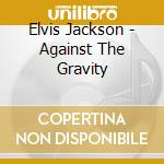 Against the gravity cd musicale di Elvis Jackson
