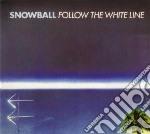 Snowball - Follow The White Line cd musicale di Snowball