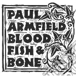 Paul Armfield - Blood, Fish & Bone cd musicale di Paul Armfield