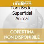 Beck, Tom - Superficial Animal cd musicale di Tom Beck
