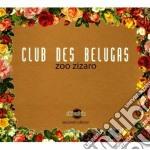 Club Des Belugas - Zoo Zizaro - New Edition cd musicale di Club des belugas