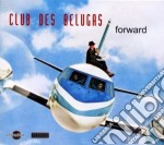 Club Des Belugas - Forward cd musicale di Club des belugas