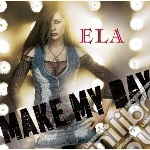 Ela - Make My Day cd musicale di Ela