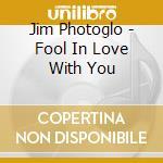 Fool in love with you cd musicale di Jim Photoglio