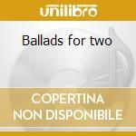 Ballads for two cd musicale di Chet Baker
