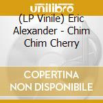 (LP VINILE) Chim chim cheree [lp] lp vinile di Eric Alexander