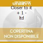 Closer to it + 1 - ltd cd musicale