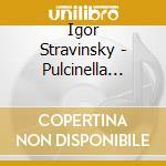 Stravinsky - Pulcinella Dumbartion Oaks cd musicale di Igor Stravinski