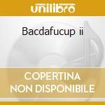 Bacdafucup ii cd musicale di Onyx