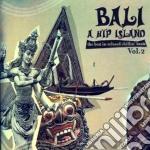 BALI - A HIP ISLAND VOL.2                 cd musicale di Artisti Vari
