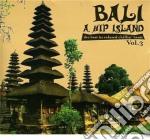 BALI - A HIP ISLAND VOL.3                 cd musicale di Artisti Vari