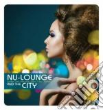 Nu-lounge and the city cd musicale di Artisti Vari