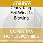 Evil wind is blowing cd musicale di Denny King