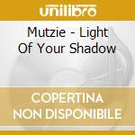 Light of your shadow cd musicale di MUTZIE