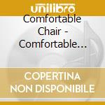 The comfortable chair cd musicale di T Comfortable chair