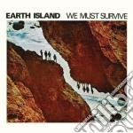 Earth Island - We Must Survive cd musicale di Island Earth