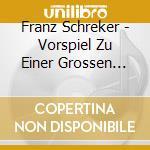 VORSPIEL ZU EINER GROSSEN OPER, SUITE RO cd musicale di SCHREKER FRANZ