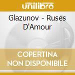 RUSES D'AMOR, OP.61 (BALLET) cd musicale di Glazunov alexander k