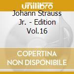 EDITION VOL.16: INTEGRALE DELLE OPERE OR cd musicale di Johann Strauss