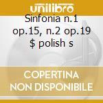 Sinfonia n.1 op.15, n.2 op.19 $ polish s cd musicale di Szymanowski
