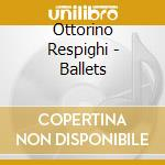BALLETTI: LE ASTUZIE DI COLOMBINA, LA PE cd musicale di Ottorino Respighi