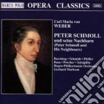 PETER SCHMOLL E I SUOI VICINI, OPERA COM cd musicale di WEBER CARL MARIA VON