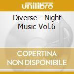 Diverse - Night Music Vol.6 cd musicale di AA.VV.
