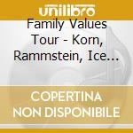 FAMILY VALUES TOUR - KORN, RAMMSTEIN, ICE CUBE, LIMP BIZKIT, ORGY cd musicale di ARTISTI VARI