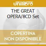 THE GREAT OPERA/8CD Set cd musicale di ARTISTI VARI