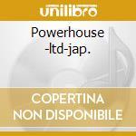 Powerhouse -ltd-jap. cd musicale