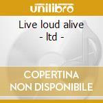 Live loud alive - ltd - cd musicale di Loudness