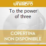 To the power of three cd musicale di Three