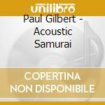 Acoustic samurai cd musicale di Paul Gilbert