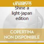 Shine a light-japan edition cd musicale di Rolling Stones