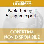 Pablo honey + 5 -japan import- cd musicale di Radiohead