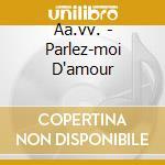 Aa.vv. - Parlez-moi D'amour cd musicale di Artisti Vari