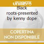 Black roots-presented by kenny dope cd musicale