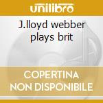 J.lloyd webber plays brit cd musicale di Webber andrew lloyd