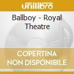 Ballboy - Royal Theatre cd musicale di Ballboy