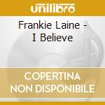 I beieve cd musicale di Frankie Laine