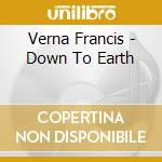 Down to earth cd musicale di Verna Francis