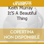 IT'S A BEATIFUL THING cd musicale di MURRAY KEITH