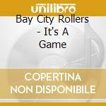 Bay City Rollers - It's A Game cd musicale di BAY CITY ROLLERS