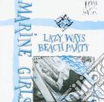 Marine Girls - Lazy Ways / Beach Party cd musicale di Girls Marine