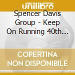 Spencer Davis Group - Keep On Running 40th Anniversary cd musicale di SPENCER DAVIS GROUP