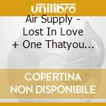 Air Supply - Lost In Love + One Thatyou Love cd musicale di Supply Air