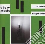 Morgan Fisher / Lol Coxhill - Slow Music cd musicale di Morgan & cox Fisher